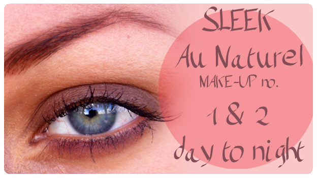 2 featured image SLEEK Au Naturel MAKE-UP no 1 and 2  Day to night