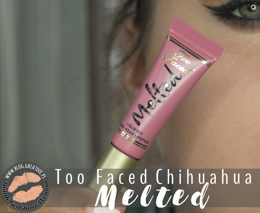 Too Faced Melted - Chihuahua | Recenzja, swatche