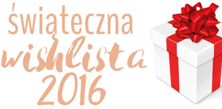 Wishlista na Święta 2016 featured image